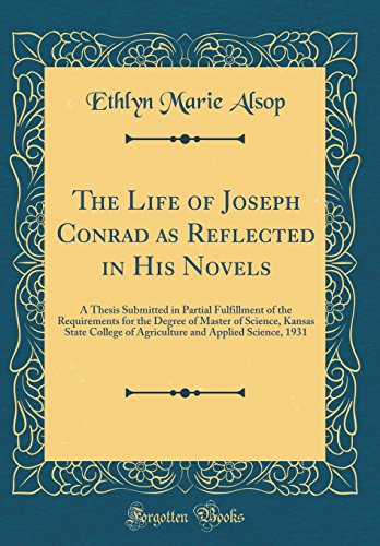 The Life of Joseph Conrad as Reflected in His Novels: A Thesis Submitted in Partial Fulfillment of the Requirements for the Degree of Master of ... and Applied Science, 1931 (Classic Reprint)
