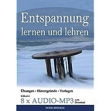 Entspannung lernen und lehren - Ihr Reiseführer durch die Welt der Entspannungstechniken - inklusive 8 x Audio MP3 zum Download