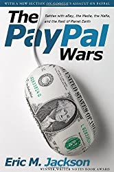 The PayPal Wars: Battles with eBay, the Media, the Mafia, and the Rest of Planet Earth by Eric M. Jackson (2012-05-31)