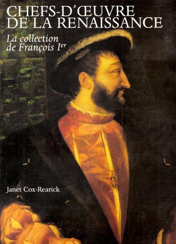 CHEFS-D'OEUVRE DE LA RENAISSANCE. La collection de François 1er, Edition 1995 par Janet Cox-Rearick