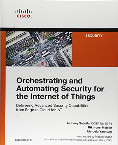 Orchestrating and Automating Security for the Internet of Things: Delivering Advanced Security Capabilities from Edge to Cloud for IoT por Anthony Sabella
