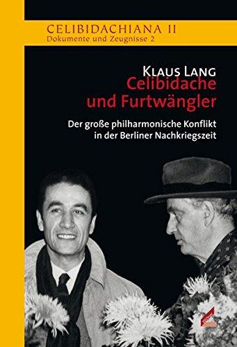 Celibidache und Furtwängler: Der große philharmonische Konflikt in der Berliner Nachkriegszeit (Celibidachiana II: Dokumente und Zeugnisse)