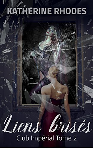 Liens brisés ( Club Impérial tome 2) par [Rhodes, Katherine]