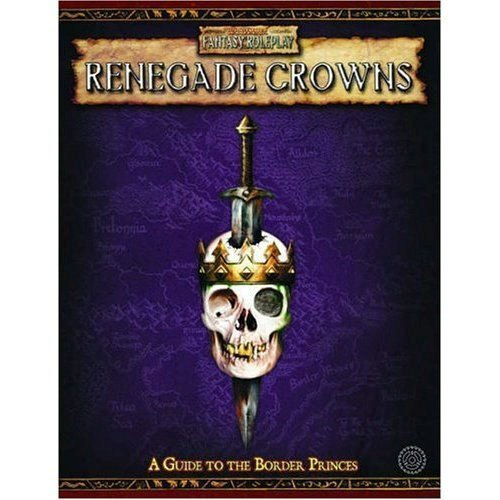 Renegade Crowns: A Guide to the Border Princes (Warhammer Fantasy Roleplay) by Green Ronin (12-Dec-2006) Hardcover