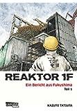 Reaktor 1F - Ein Bericht aus Fukushima, Band 1