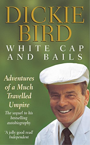 White Cap and Bails: Adventures of a much loved Umpire (English Edition)
