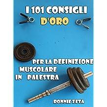 I 101 Consigli d'Oro per la Definizione Muscolare in Palestra