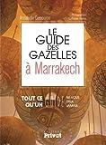 Le guide des gazelles à Marrakech : Tout ce qu'un guide ne vous dira jamais...
