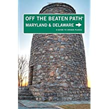 Maryland and Delaware off the Beaten Path: A Guide to Unique Places (Off the Beaten Path Series)