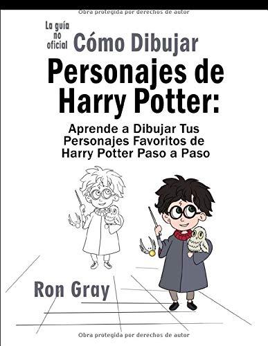 Cómo Dibujar Personajes de Harry Potter: Aprende a Dibujar Tus Personajes Favoritos de Harry Potter Paso a Paso
