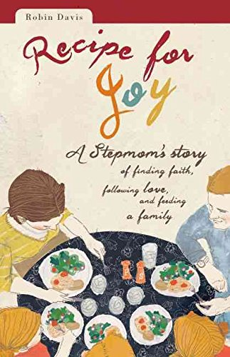 [(Recipe for Joy : A Stepmom's Story of Finding Faith, Following Love, and Feeding a Family)] [By (author) Robin Davis] published on (June, 2013)