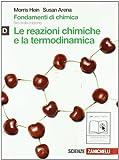 Fondamenti di chimica. Vol. D: Reazioni chimiche e termodinamica. Per le Scuole superiori. Con espansione online