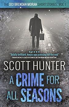 A Crime for all Seasons: DCI Brendan Moran - short stories volume 1 by [Hunter, Scott]