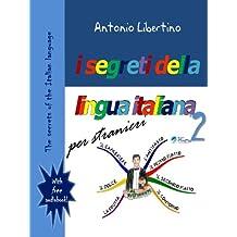 I segreti della lingua italiana per stranieri (Italian and English edition): The secrets of the Italian language (Secrets of Italian language Vol. 1) (Italian Edition)