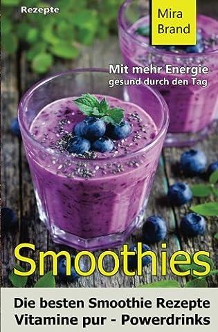 Smoothies: Die besten Smoothie Rezepte. Vitamine pur - Powerdrinks: Mit