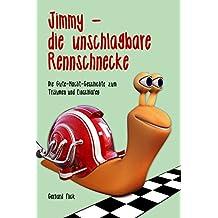 Jimmy die unschlagbare Rennschnecke: Die Gute-Nacht-Geschichte zum Träumen und Einschlafen (German Edition)