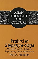 Prakrti in Samkhya-Yoga: Material Principle, Religious Experience, Ethical Implications (Asian Thought and Culture)