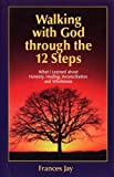 Walking with God through the 12 Steps: What I Learned about Honesty, Healing, Reconciliation, and Wholeness