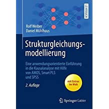 Strukturgleichungsmodellierung: Eine anwendungsorientierte Einführung in die Kausalanalyse mit Hilfe von  AMOS, SmartPLS und SPSS (Springer-Lehrbuch)