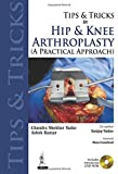 Tips and Tricks in Hip and Knee Arthroplasty: (A Practical Approach) (Tips & Tricks)