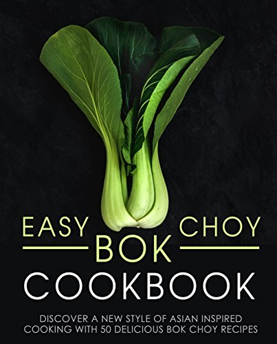easy-bok-choy-cookbook-discover-a-new-style-of-asian-inspired-cooking-with-50-delicious-bok-choy-rec