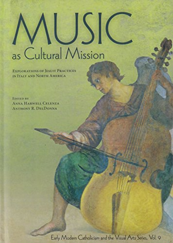 Music As Cultural Mission: Explorations of Jesuit Practices in Italy and North America (Early Modern Catholicism and the Visual Arts)