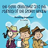 The Three Detectives and the Mystery of the Broken Window: Volume 1 (Reading together!)