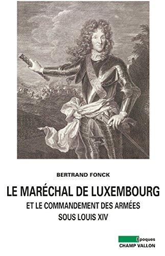 Le Maréchal de Luxembourg et le commandement des armées sous Louis XIV (Epoques) par Bertrand FONCK
