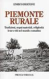 Piemonte rurale. Tradizioni, segni materiali, religiosità, feste e riti nel mondo contadino