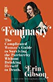 Feminasty: The Complicated Woman's Guide to Surviving the Patriarchy Without Drinking...