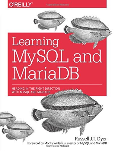 Learning MySQL and MariaDB: Heading in the Right Direction with MySQL and MariaDB by Russell J. T. Dyer (2015-04-10)