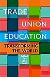 Trade Union Education Transforming the World