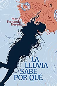 La lluvia sabe por qué par Maria Fernanda Heredia