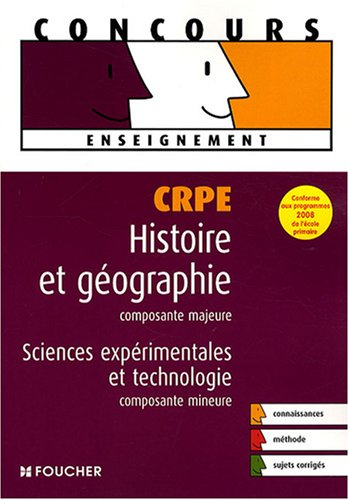 CRPE Histoire et gographie, composante majeure ; Sciences exprimentales et technologie, composante mineure (Ancienne Edition)