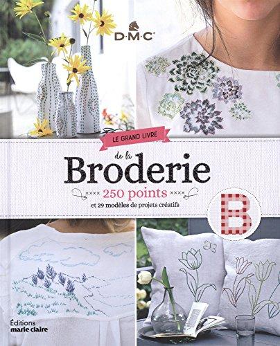 Le grand livre de la broderie : 250 points et 29 modèles de projets créatifs