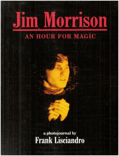 Jim Morrison - An Hour for Magic: A Photojournal by Frank Lisciandro (1993-10-29)