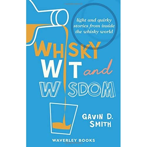 Whisky Wit and Wisdom: Light and Quirky Stories from Inside the Whisky World by Gavin D. Smith (2010-06-30)
