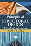 Principles of Structural Design: Wood, Steel, and Concrete 1st (first) Edition by Gupta, Ram S. published by CRC Press (2010)