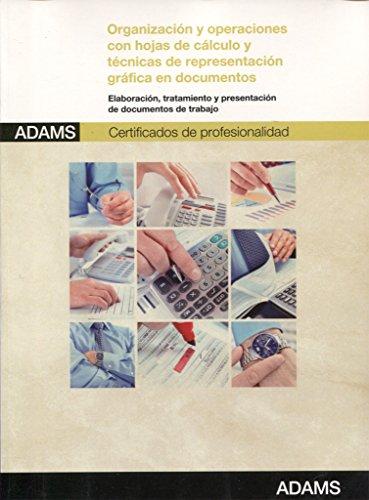 Organización y operaciones con hojas de cálculo y técnicas de representación gráfica en documentos: certificados de profesionalidad de asistencia a la dirección por VV.AA.