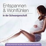 Entspannen und Wohlfühlen in der Schwangerschaft; Beruhigende Musik für Mutter und Baby; Entspannungsmusik; Über 60 Minuten Harmonie