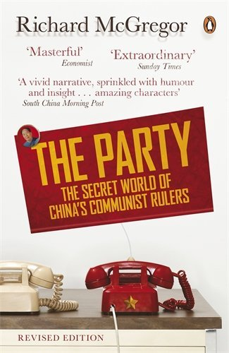 The Party: The Secret World of China's Communist Rulers by Richard McGregor (3-Jan-2013) Paperback