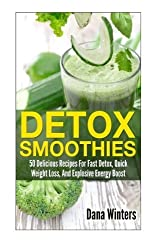 Detox Smoothies: 50 Delicious Recipes For Fast Detox, Quick Weight Loss, And Explosive Energy Boost by Dana Winters (2014-01-07)