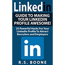LinkedIn: Guide To Making Your LinkedIn Profile Awesome: 25 Powerful Hacks For Your LinkedIN Profile To Attract Recruiters and Employers (Career Search, ... makeover, career search) (English Edition)