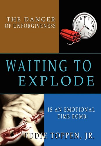 The Danger of Unforgiveness Is an Emotional Time Bomb: Waiting to Explode