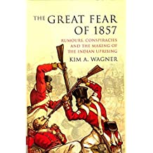 The Great Fear of 1857: Rumours, Conspiracies and the Making of the Indian Uprising