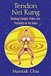 Tendon Nei Kung: Building Strength, Power, and Flexibility in the Joints by Mantak Chia (2009-08-11)