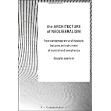 The Architecture of Neoliberalism: How Contemporary Architecture Became an Instrument of Control and Compliance