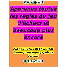 Apprenez toutes les règles du jeu d'échecs et beaucoup plus encore: Avec plein de diagrammespour les illustrer (French Edition)