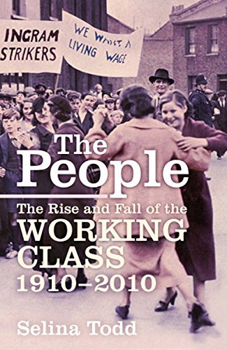 The People: The Rise and Fall of the Working Class, 1910-2010: Written by Selina Todd, 2014 Edition, Publisher: John Murray [Hardcover]