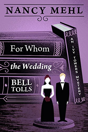 For Whom the Wedding Bell Tolls (An Ivy Towers Mystery Book 3)
